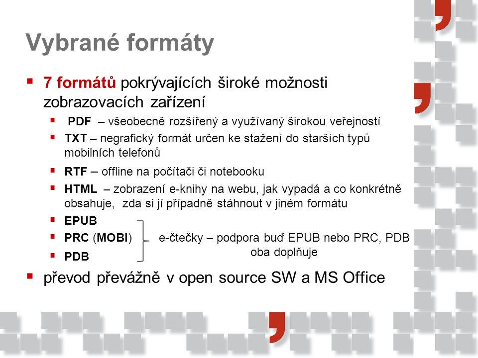 Vybrané formáty  7 formátů pokrývajících široké možnosti zobrazovacích zařízení  PDF – všeobecně rozšířený a využívaný širokou veřejností  TXT – negrafický formát určen ke stažení do starších typů mobilních telefonů  RTF – offline na počítači či notebooku  HTML – zobrazení e-knihy na webu, jak vypadá a co konkrétně obsahuje, zda si jí případně stáhnout v jiném formátu  EPUB  PRC (MOBI)  PDB  převod převážně v open source SW a MS Office e-čtečky – podpora buď EPUB nebo PRC, PDB oba doplňuje