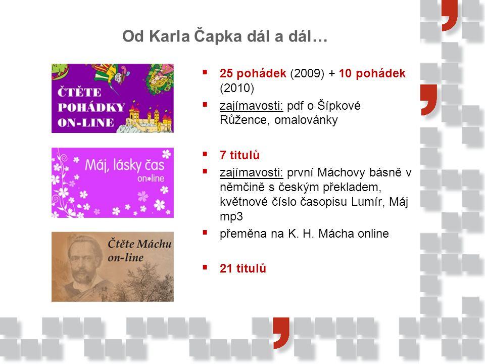  25 pohádek (2009) + 10 pohádek (2010)  zajímavosti: pdf o Šípkové Růžence, omalovánky  7 titulů  zajímavosti: první Máchovy básně v němčině s českým překladem, květnové číslo časopisu Lumír, Máj mp3  přeměna na K.