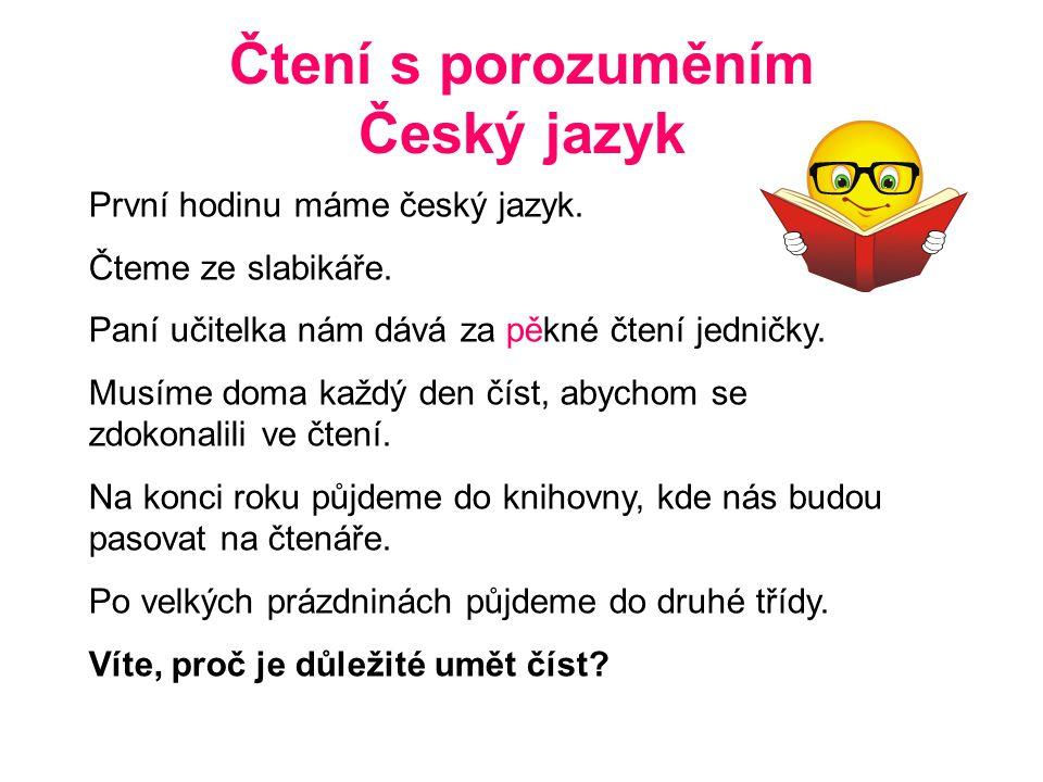 Čtení s porozuměním Český jazyk První hodinu máme český jazyk.