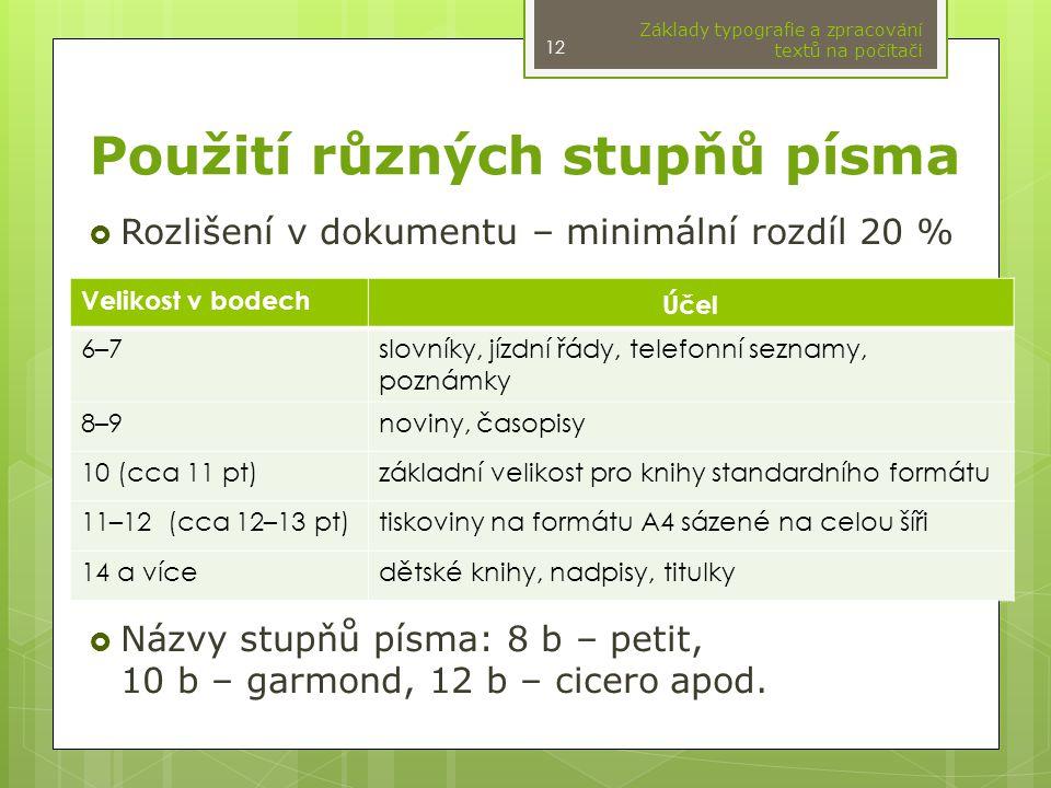 Použití různých stupňů písma  Rozlišení v dokumentu – minimální rozdíl 20 %  Názvy stupňů písma: 8 b – petit, 10 b – garmond, 12 b – cicero apod.