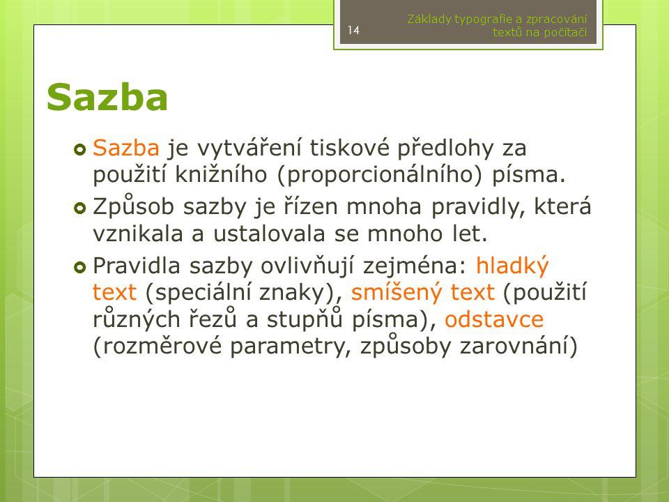Sazba  Sazba je vytváření tiskové předlohy za použití knižního (proporcionálního) písma.