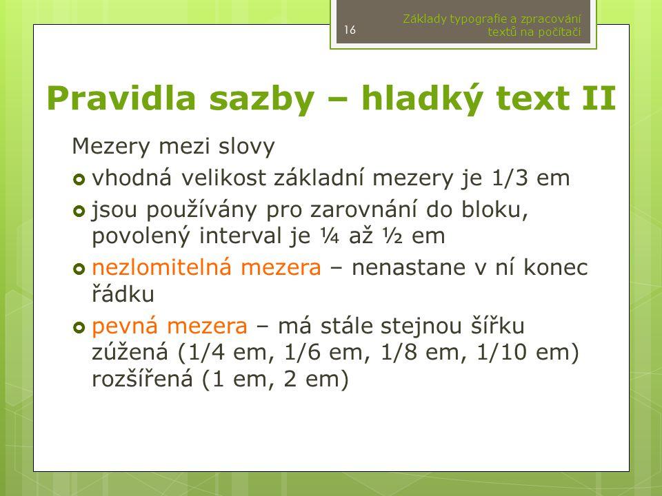 Pravidla sazby – hladký text II Mezery mezi slovy  vhodná velikost základní mezery je 1/3 em  jsou používány pro zarovnání do bloku, povolený interv