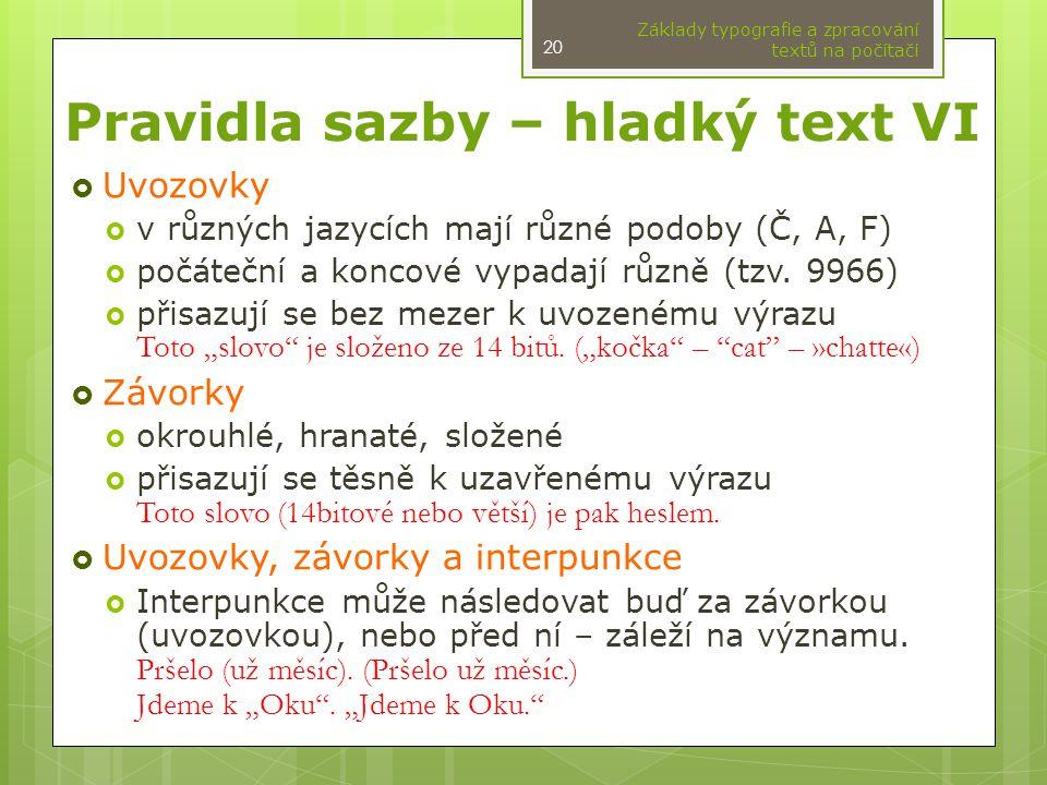 Pravidla sazby – hladký text VI  Uvozovky  v různých jazycích mají různé podoby (Č, A, F)  počáteční a koncové vypadají různě (tzv. 9966)  přisazu