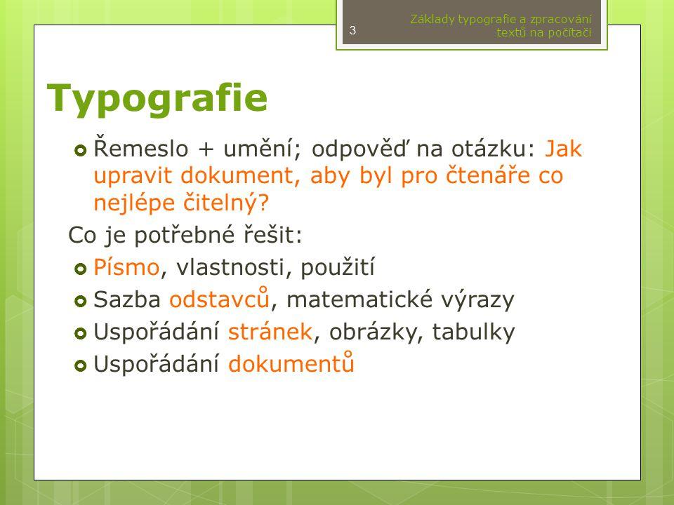 Typografie  Řemeslo + umění; odpověď na otázku: Jak upravit dokument, aby byl pro čtenáře co nejlépe čitelný? Co je potřebné řešit:  Písmo, vlastnos