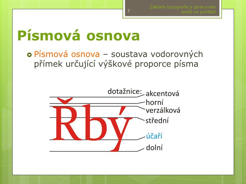Písmová osnova  Písmová osnova – soustava vodorovných přímek určující výškové proporce písma Základy typografie a zpracování textů na počítači 7