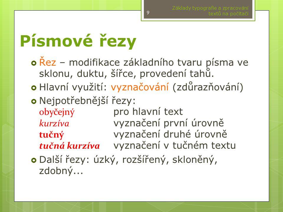 Písmové řezy  Řez – modifikace základního tvaru písma ve sklonu, duktu, šířce, provedení tahů.