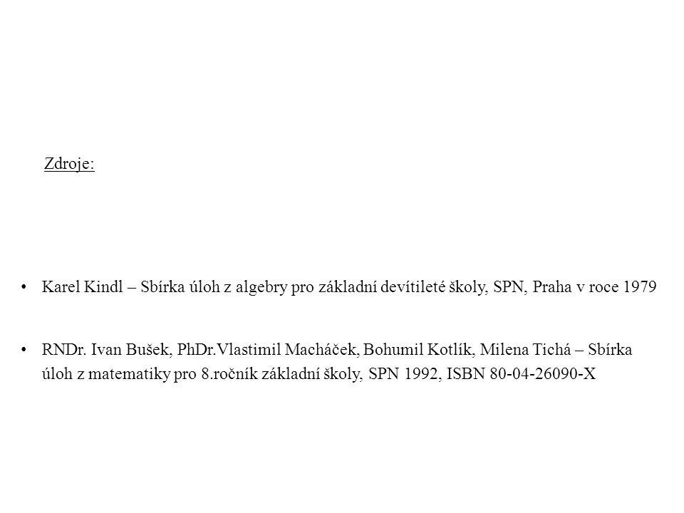 Zdroje: • Karel Kindl – Sbírka úloh z algebry pro základní devítileté školy, SPN, Praha v roce 1979 • RNDr.