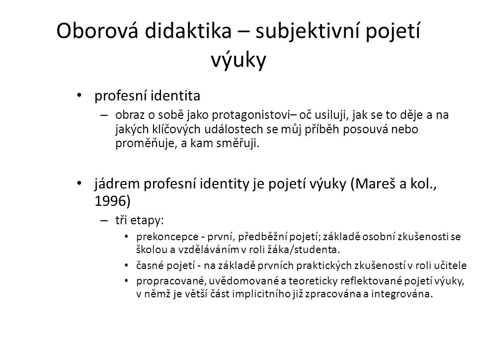 Oborová didaktika – subjektivní pojetí výuky • profesní identita – obraz o sobě jako protagonistovi– oč usiluji, jak se to děje a na jakých klíčových