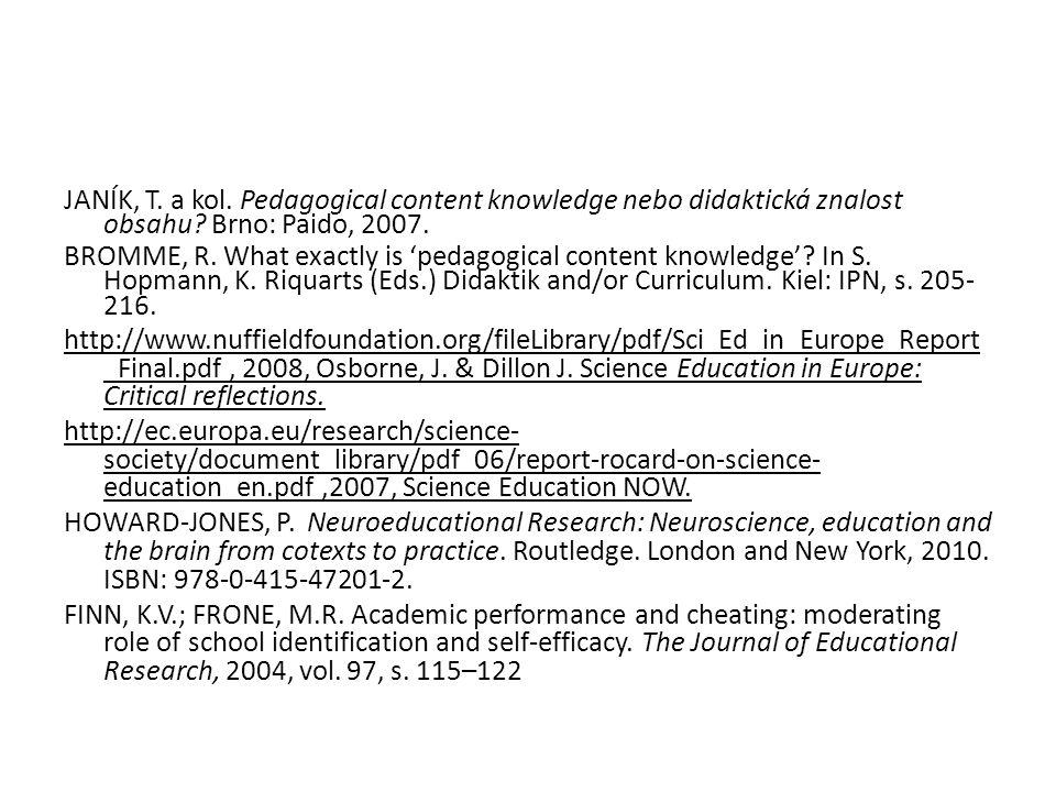 JANÍK, T. a kol. Pedagogical content knowledge nebo didaktická znalost obsahu? Brno: Paido, 2007. BROMME, R. What exactly is 'pedagogical content know