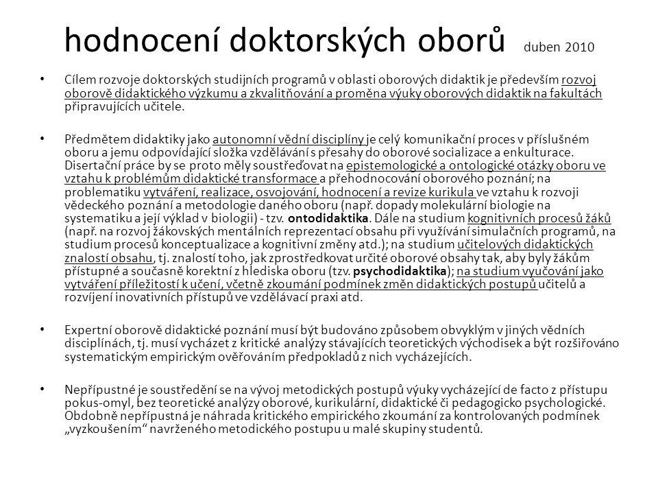 hodnocení doktorských oborů duben 2010 • Cílem rozvoje doktorských studijních programů v oblasti oborových didaktik je především rozvoj oborově didakt
