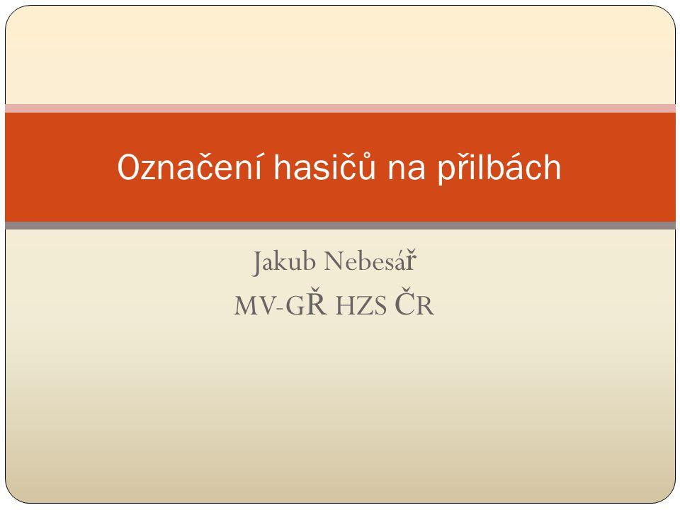 Jakub Nebesá ř MV-G Ř HZS Č R Označení hasičů na přilbách