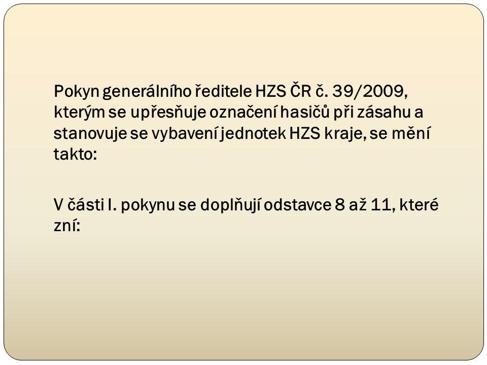 Pokyn generálního ředitele HZS ČR č. 39/2009, kterým se upřesňuje označení hasičů při zásahu a stanovuje se vybavení jednotek HZS kraje, se mění takto
