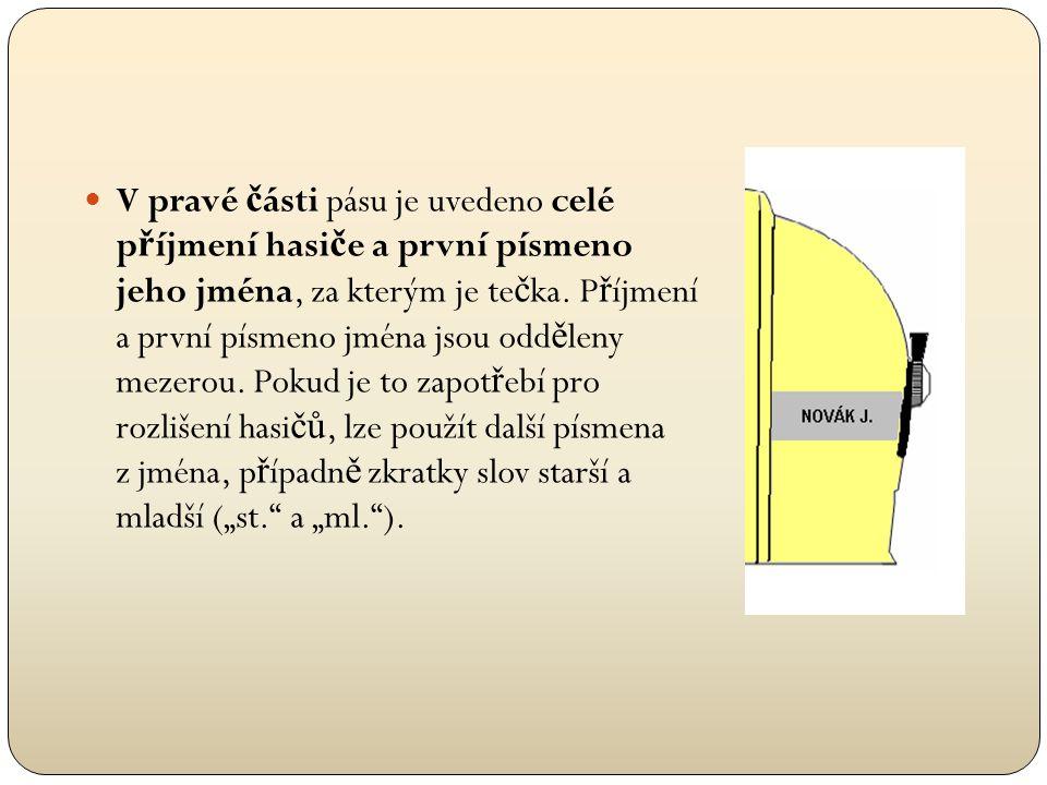  V pravé č ásti pásu je uvedeno celé p ř íjmení hasi č e a první písmeno jeho jména, za kterým je te č ka. P ř íjmení a první písmeno jména jsou odd