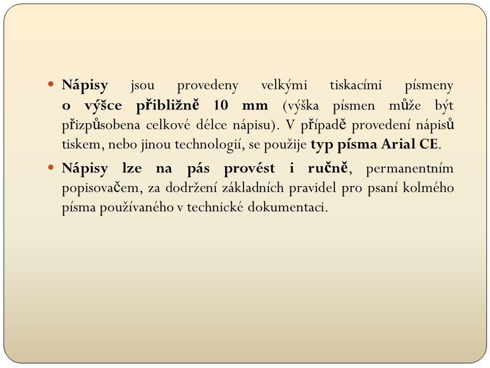  Nápisy jsou provedeny velkými tiskacími písmeny o výšce p ř ibližn ě 10 mm (výška písmen m ů že být p ř izp ů sobena celkové délce nápisu). V p ř íp