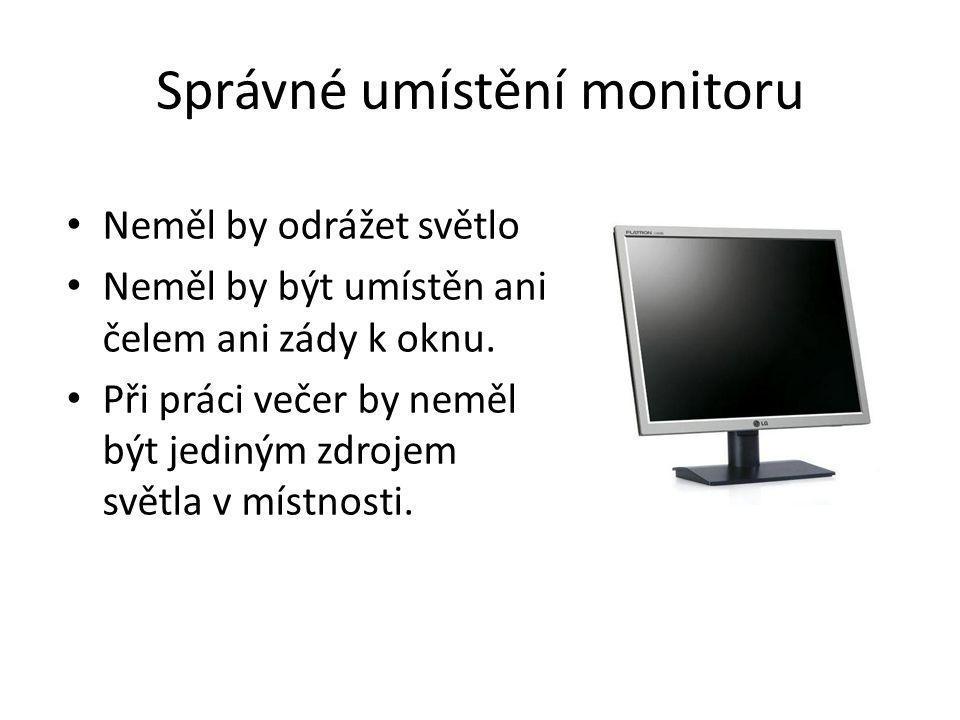 Správné umístění monitoru • Neměl by odrážet světlo • Neměl by být umístěn ani čelem ani zády k oknu. • Při práci večer by neměl být jediným zdrojem s