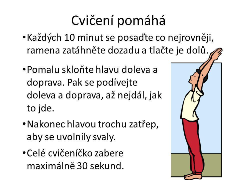 Cvičení pomáhá • Každých 10 minut se posaďte co nejrovněji, ramena zatáhněte dozadu a tlačte je dolů. • Pomalu skloňte hlavu doleva a doprava. Pak se