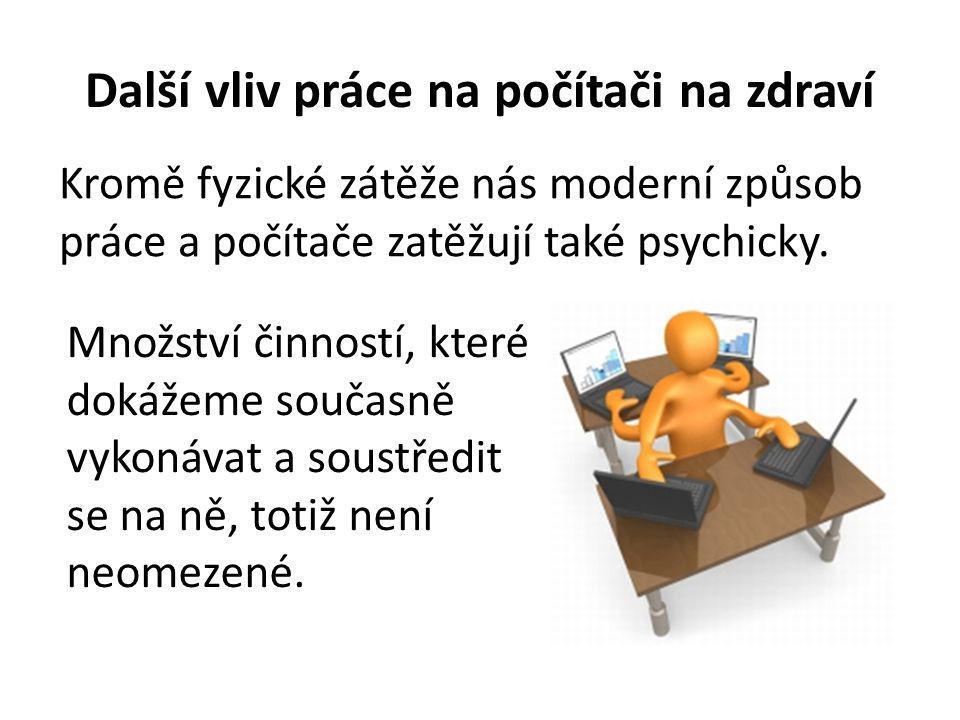 Další vliv práce na počítači na zdraví Kromě fyzické zátěže nás moderní způsob práce a počítače zatěžují také psychicky. Množství činností, které doká