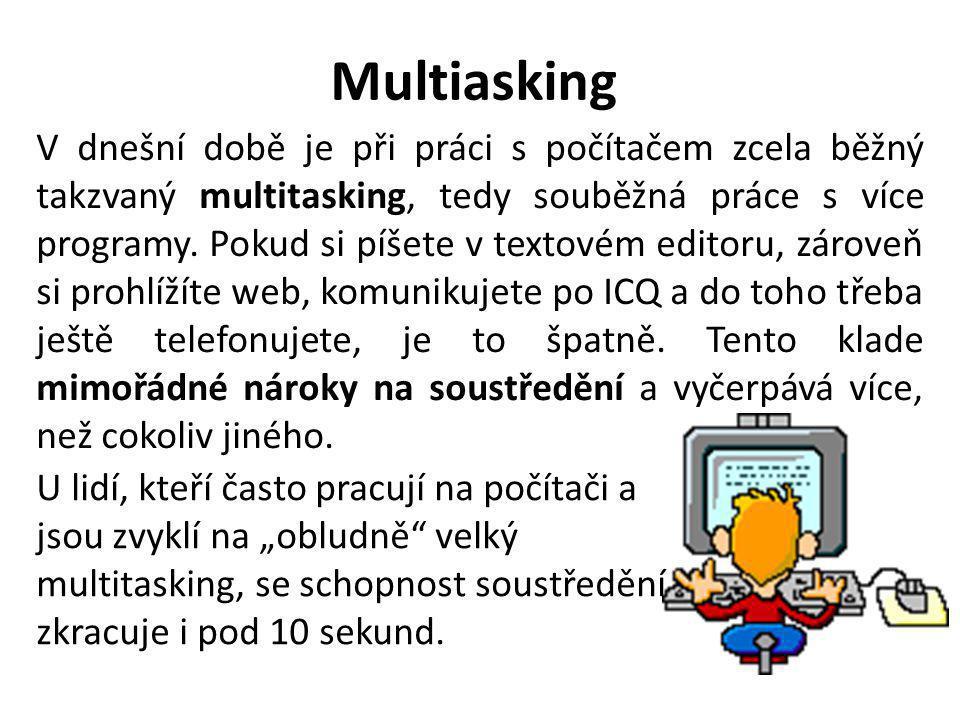 Multiasking V dnešní době je při práci s počítačem zcela běžný takzvaný multitasking, tedy souběžná práce s více programy.