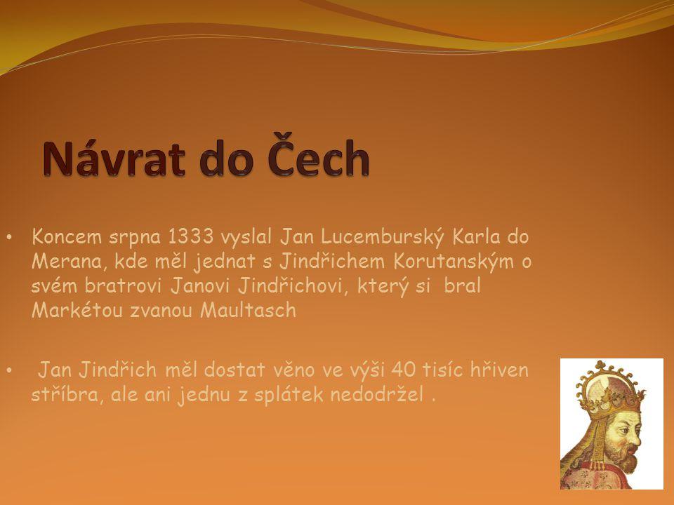 • Koncem srpna 1333 vyslal Jan Lucemburský Karla do Merana, kde měl jednat s Jindřichem Korutanským o svém bratrovi Janovi Jindřichovi, který si bral