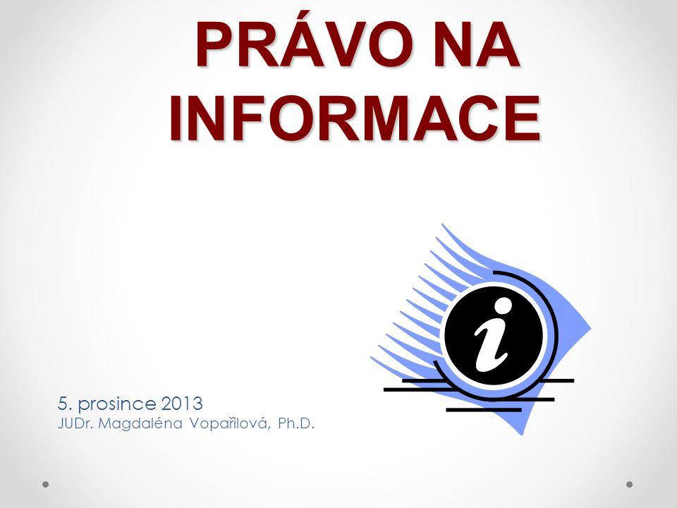 PRÁVO NA INFORMACE 5. prosince 2013 JUDr. Magdaléna Vopařilová, Ph.D.