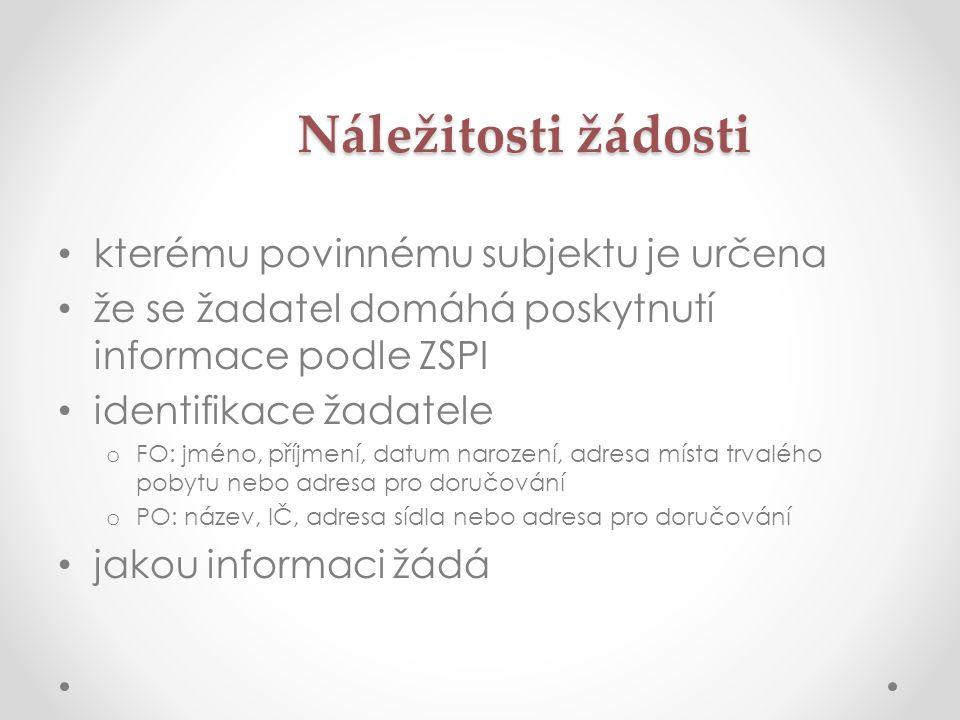 Náležitosti žádosti • kterému povinnému subjektu je určena • že se žadatel domáhá poskytnutí informace podle ZSPI • identifikace žadatele o FO: jméno,