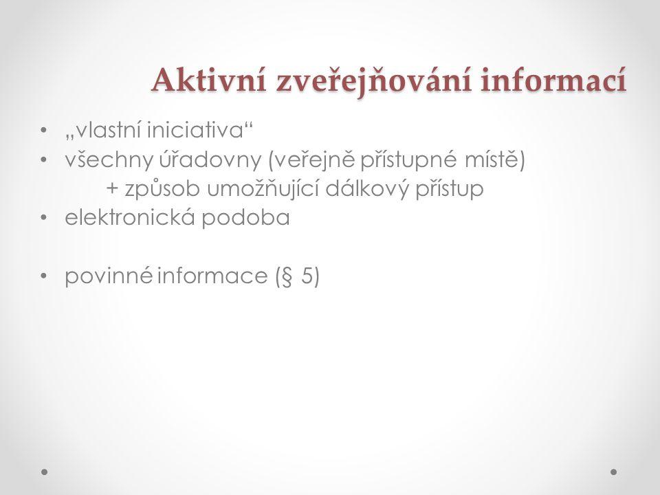 """Aktivní zveřejňování informací • """"vlastní iniciativa • všechny úřadovny (veřejně přístupné místě) + způsob umožňující dálkový přístup • elektronická podoba • povinné informace (§ 5)"""