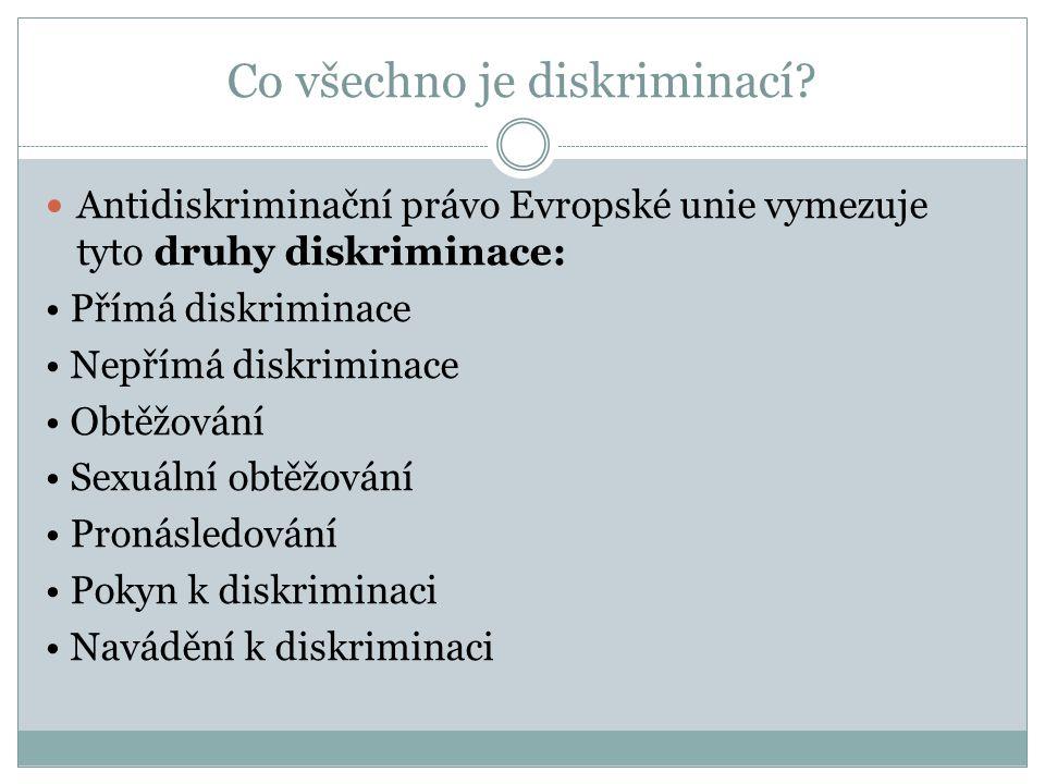 Co všechno je diskriminací?  Antidiskriminační právo Evropské unie vymezuje tyto druhy diskriminace: • Přímá diskriminace • Nepřímá diskriminace • Ob