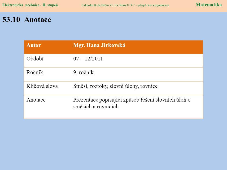 Elektronická učebnice – II. stupeň Matematika Základní škola Děčín VI, Na Stráni 879/2 – příspěvková organizace 53.10 Anotace Elektronická učebnice -
