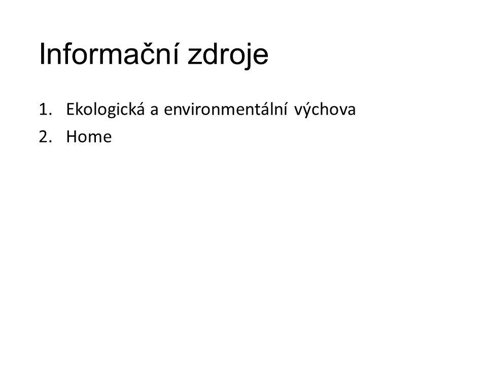 Informační zdroje 1.Ekologická a environmentální výchova 2.Home