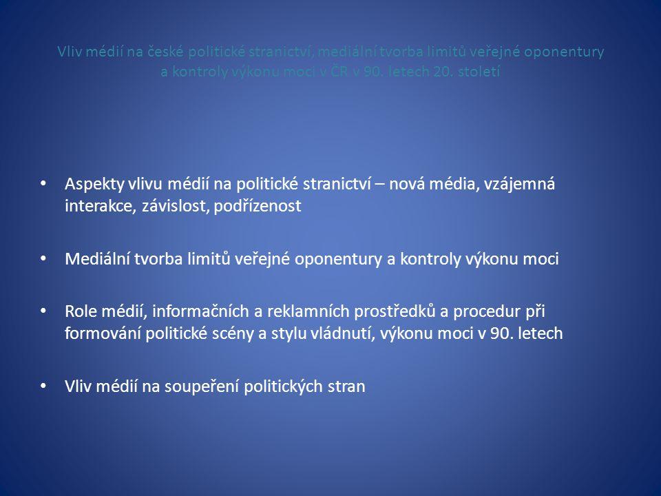 Vliv médií na české politické stranictví, mediální tvorba limitů veřejné oponentury a kontroly výkonu moci v ČR v 90. letech 20. století • Aspekty vli