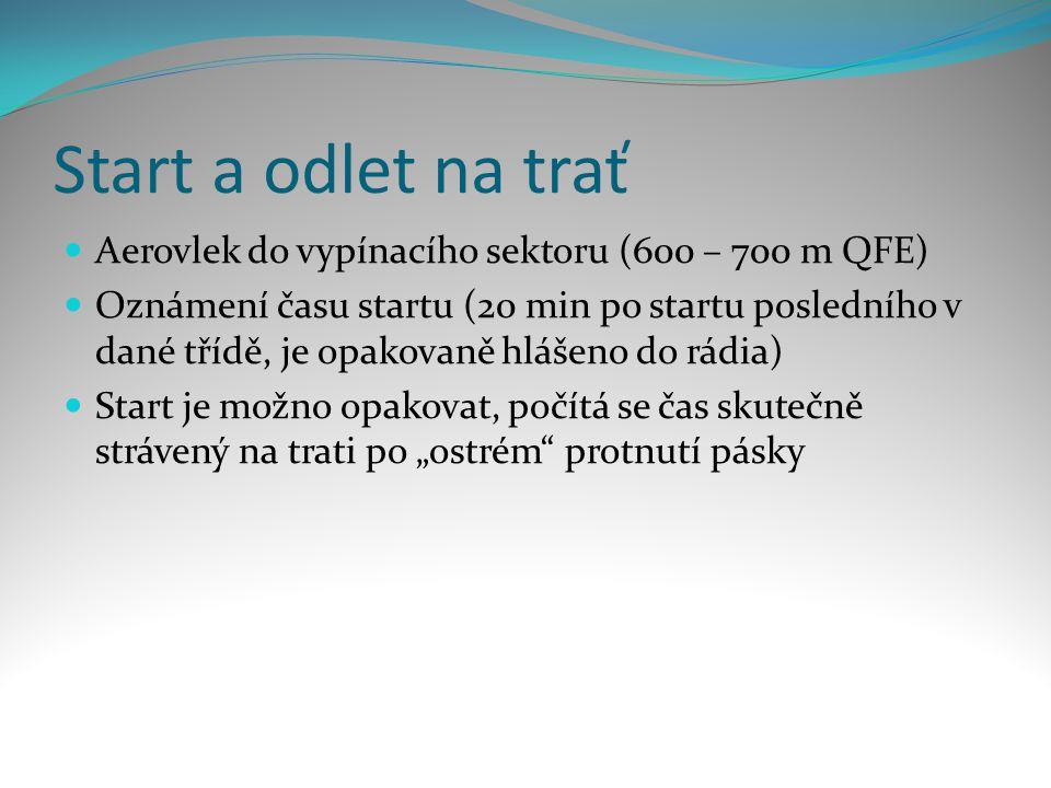 Start a odlet na trať  Aerovlek do vypínacího sektoru (600 – 700 m QFE)  Oznámení času startu (20 min po startu posledního v dané třídě, je opakovan