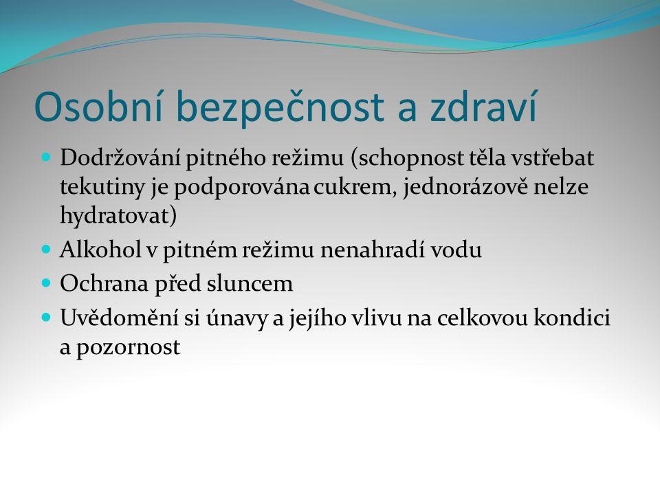 Osobní bezpečnost a zdraví  Dodržování pitného režimu (schopnost těla vstřebat tekutiny je podporována cukrem, jednorázově nelze hydratovat)  Alkoho