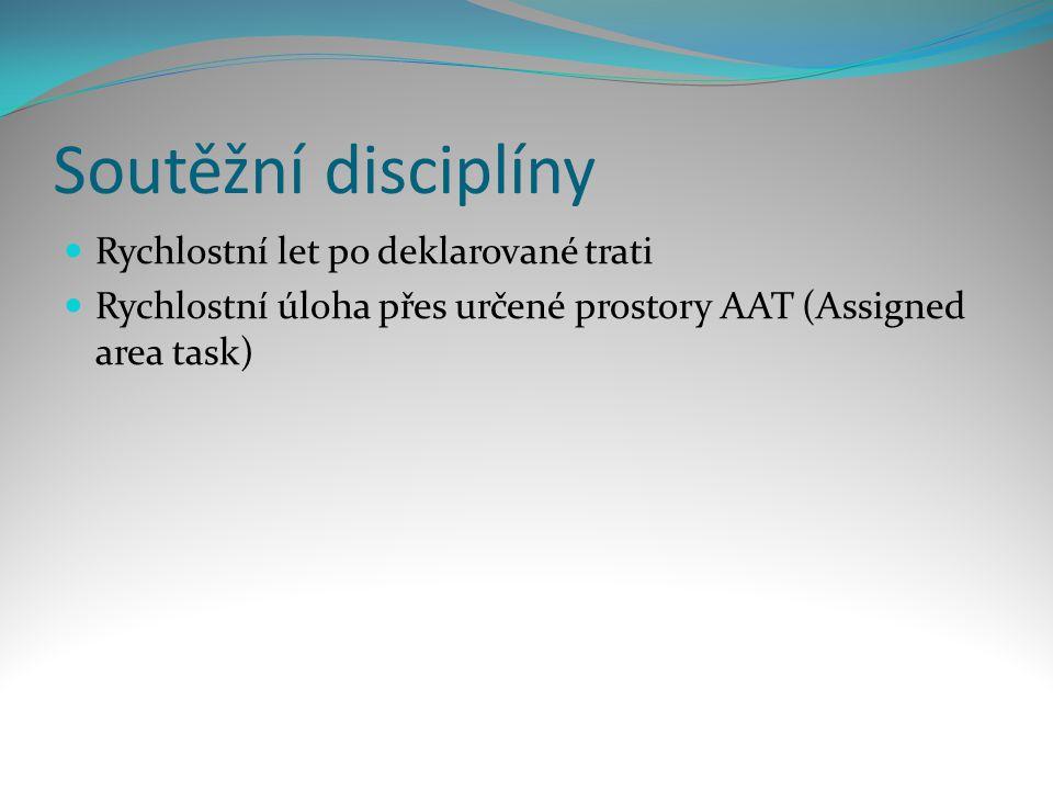 Soutěžní disciplíny  Rychlostní let po deklarované trati  Rychlostní úloha přes určené prostory AAT (Assigned area task)
