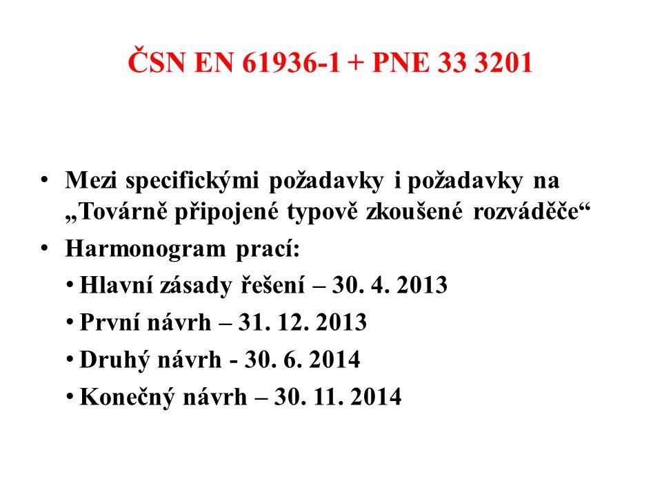 """ČSN EN 61936-1 + PNE 33 3201 • Mezi specifickými požadavky i požadavky na """"Továrně připojené typově zkoušené rozváděče • Harmonogram prací: • Hlavní zásady řešení – 30."""