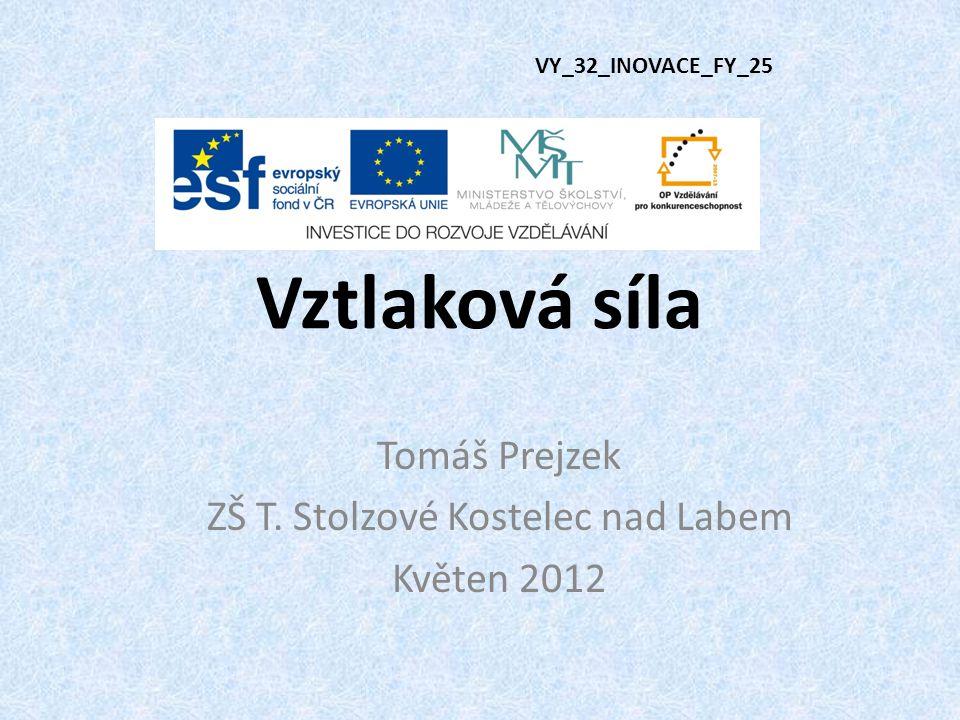 Vztlaková síla VY_32_INOVACE_FY_25 Tomáš Prejzek ZŠ T. Stolzové Kostelec nad Labem Květen 2012