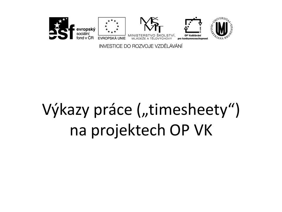 Proč děláme timesheety • Pracovníci příjemce dotace (Masarykovy univerzity) prokazují své zapojení do projektu – pracovní smlouvou (nebo dohodou) a – pracovním výkazem.