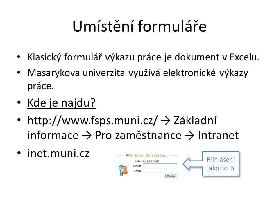 Umístění formuláře • Klasický formulář výkazu práce je dokument v Excelu. • Masarykova univerzita využívá elektronické výkazy práce. • Kde je najdu? •