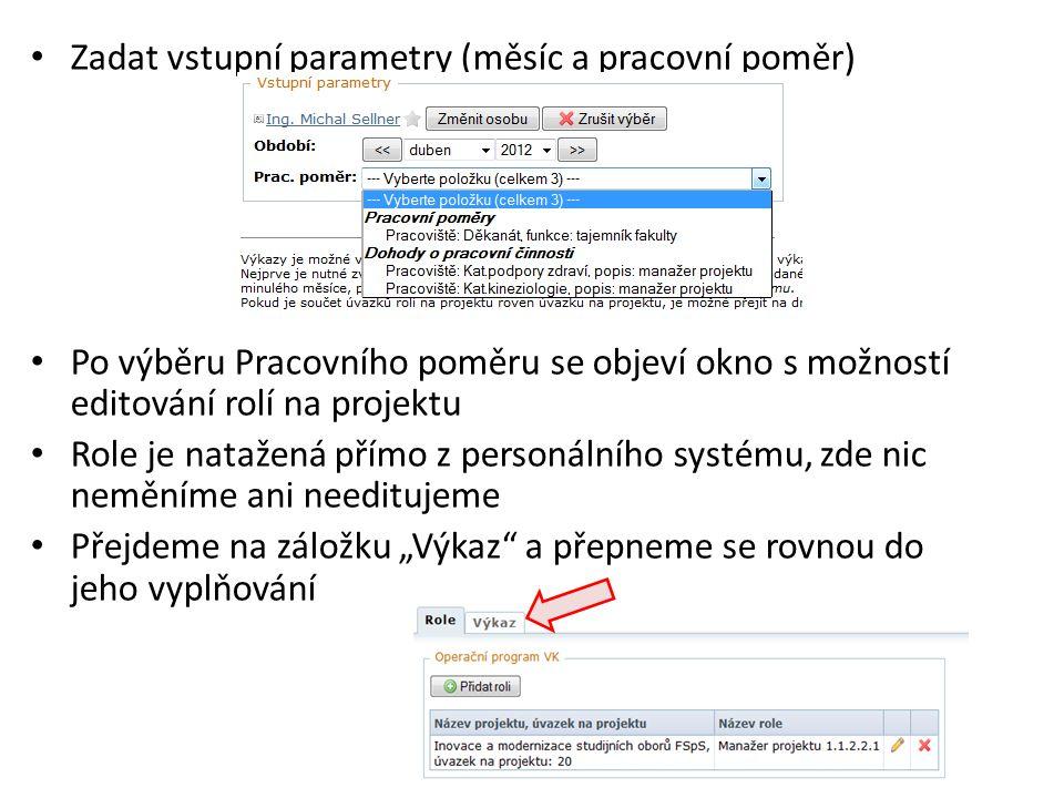 • Zadat vstupní parametry (měsíc a pracovní poměr) • Po výběru Pracovního poměru se objeví okno s možností editování rolí na projektu • Role je nataže