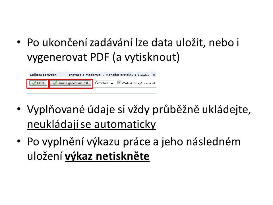 • Po ukončení zadávání lze data uložit, nebo i vygenerovat PDF (a vytisknout) • Vyplňované údaje si vždy průběžně ukládejte, neukládají se automaticky