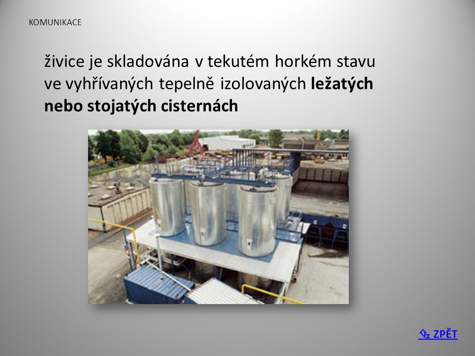 KOMUNIKACE živice je skladována v tekutém horkém stavu ve vyhřívaných tepelně izolovaných ležatých nebo stojatých cisternách  ZPĚT