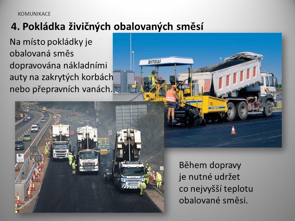 KOMUNIKACE Na místo pokládky je obalovaná směs dopravována nákladními auty na zakrytých korbách nebo přepravních vanách. Během dopravy je nutné udržet