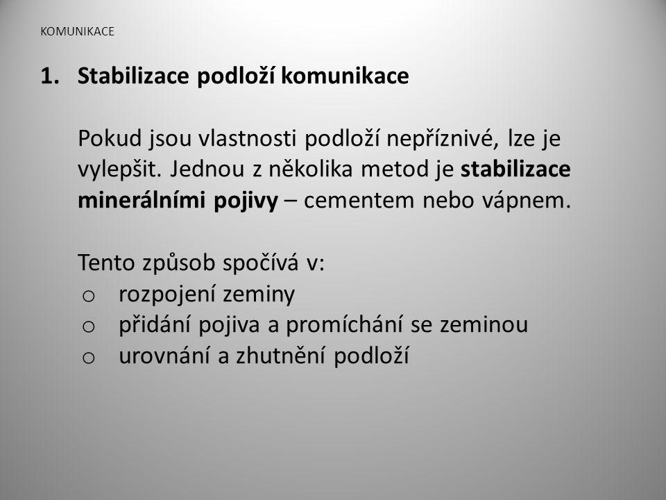 KOMUNIKACE 1.Stabilizace podloží komunikace Pokud jsou vlastnosti podloží nepříznivé, lze je vylepšit. Jednou z několika metod je stabilizace mineráln