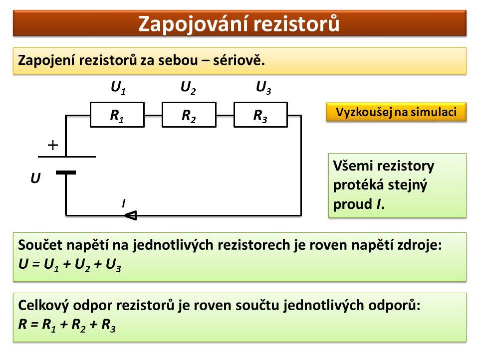 Zapojování rezistorů Zapojení rezistorů za sebou – sériově. R1R1 R2R2 R3R3 U U1U1 U2U2 U3U3 I ∆ Všemi rezistory protéká stejný proud I. Součet napětí