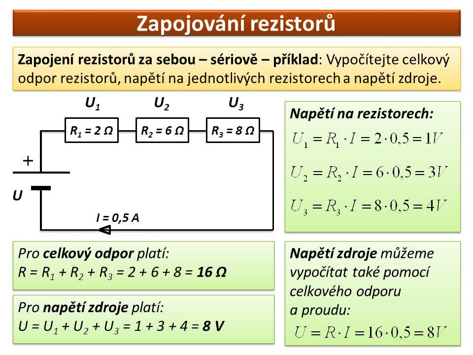 Zapojování rezistorů Zapojení rezistorů za sebou – sériově – příklad: Vypočítejte celkový odpor rezistorů, napětí na jednotlivých rezistorech a napětí