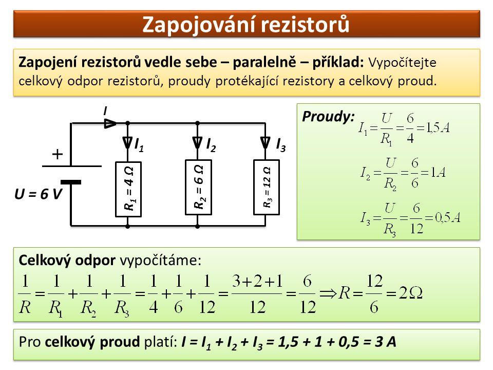Zapojování rezistorů Zapojení rezistorů vedle sebe – paralelně – příklad: Vypočítejte celkový odpor rezistorů, proudy protékající rezistory a celkový