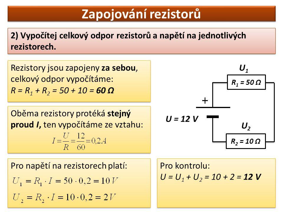 Zapojování rezistorů 2) Vypočítej celkový odpor rezistorů a napětí na jednotlivých rezistorech. Rezistory jsou zapojeny za sebou, celkový odpor vypočí