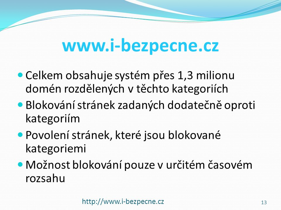www.i-bezpecne.cz  Celkem obsahuje systém přes 1,3 milionu domén rozdělených v těchto kategoriích  Blokování stránek zadaných dodatečně oproti kateg