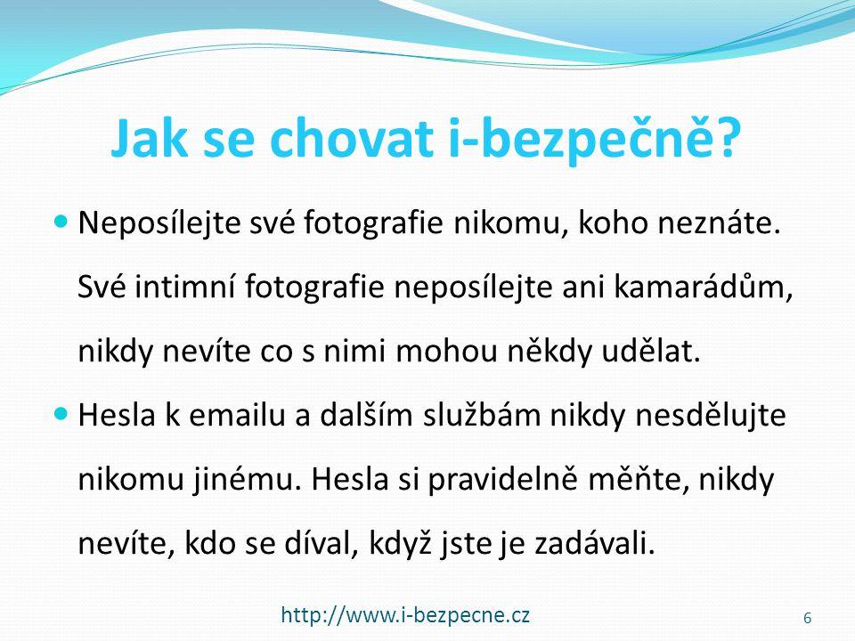 Jak se chovat i-bezpečně? http://www.i-bezpecne.cz  Neposílejte své fotografie nikomu, koho neznáte. Své intimní fotografie neposílejte ani kamarádům