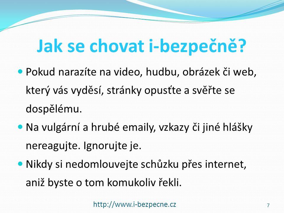 Jak se chovat i-bezpečně? http://www.i-bezpecne.cz  Pokud narazíte na video, hudbu, obrázek či web, který vás vyděsí, stránky opusťte a svěřte se dos