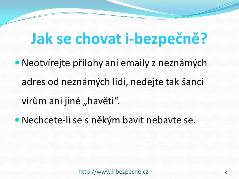 Jak se chovat i-bezpečně? http://www.i-bezpecne.cz  Neotvírejte přílohy ani emaily z neznámých adres od neznámých lidí, nedejte tak šanci virům ani j